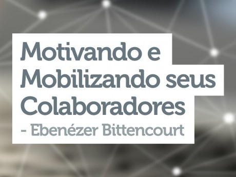 Motivando e Mobilizando seus Colaboradores